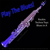 Michael Droste | Play the Blues! Rockin Techno Toys Blues in A (For Soprano Saxophone Players)