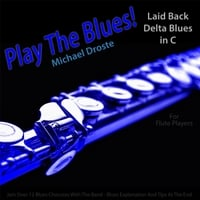Michael Droste | Play the Blues! Laid Back Delta Blues in C for Flute Players