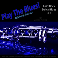 Michael Droste | Play the Blues! Laid Back Delta Blues in C for Clarinet Players