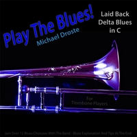 Michael Droste | Play the Blues! Laid Back Delta Blues in C for Trombone Players