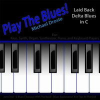Michael Droste | Play the Blues! Laid Back Delta Blues in C for Piano, Keys, Synth, Organ, And Keyboard Players
