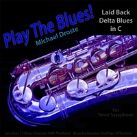 Michael Droste | Play the Blues! Laid Back Delta Blues in C for Tenor Saxophone Player