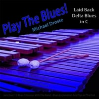 Michael Droste | Play the Blues! Laid Back Delta Blues in C for Vibraphone, Marimba, And Vibes Players