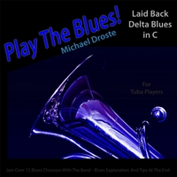 Michael Droste | Play the Blues! Laid Back Delta Blues in C for Tuba Players