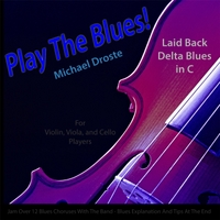 Michael Droste | Play the Blues! Laid Back Delta Blues in C for Violin, Viola, Cello, And Strings