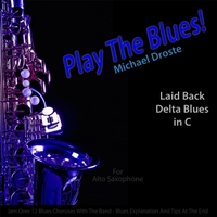 Michael Droste | Play the Blues! Laid Back Delta Blues in C for Alto Saxophone Players