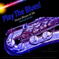 Michael Droste | Play the Blues! Disco Blues in Eb for Tenor Saxophone Players