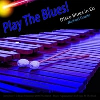 Michael Droste | Play the Blues! (Disco Blues in Eb) [for Vibraphone, Marimba, and Vibes Players]