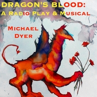 Michael Dyer | Dragon's Blood: A Radio Play & Musical