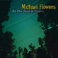 Michael Flowers | Old Men Should Be Explorers