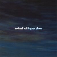 Michael Hall | Higher Places