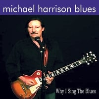 Michael Harrison Blues | Why I Sing the Blues