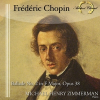 Michael Henry Zimmerman | Ballade No. 2 in F Major, Op. 38