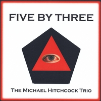 The Michael Hitchcock Trio | Five By Three