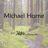 Michael Horne | Michael Horne Live At the Matrix Coffeehouse