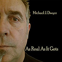 Michael J. Dwyer | As Real As It Gets