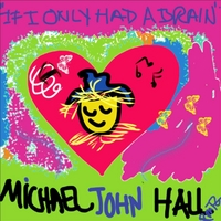 Michael John Hall | If I Only Had a Brain (2013 Variations)