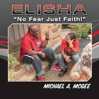 "Michael A. McGee | Elisha ""No Fear Just Faith!"""