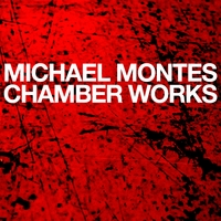 Michael Montes | Chamber Works