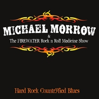 Michael Morrow & The Firewater Rock N Roll Medicine Show | Hard Rock Countryfied Blues