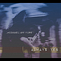 Michael on Fire | Always Yes