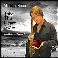 Michael Riser | Take This Heart Away (Duet with Vanessa E)