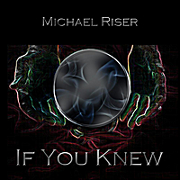 Michael Riser | If You Knew