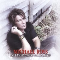 Michael Ross | Do I Ever Cross Your Mind