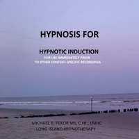 Michael R. Pekor Ms C.Ht. Lmhc | Hypnosis for Hypnotic INDUCTION...  to Be Used Immediately Prior to Other Content-Specific Recordings.