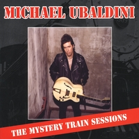 Michael Ubaldini | The Mystery Train Sessions