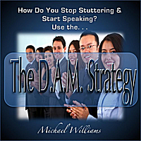 Michael Williams | How Can You Stop Stuttering?  Use the D.A.M. Strategy!