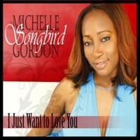 Michelle Gordon | I Just Want to Love You