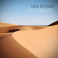 Mick Butorac | Psalm 22: My God, My God, Why Have You Abandoned Me?