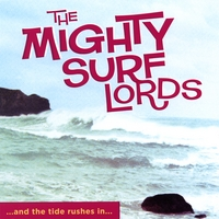 The Mighty Surf Lords | And The Tide Rushes In