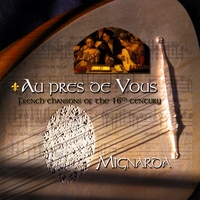 Mignarda | Au pres de vous:  French chansons of the 16th century
