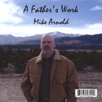 Mike Arnold | A Father's Work