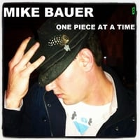 Mike Bauer | One Piece At a Time