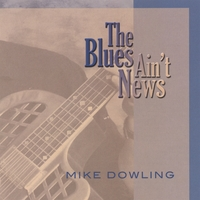 Mike Dowling | The Blues Ain't News