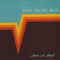 Mike Farley Band | Where We Stand