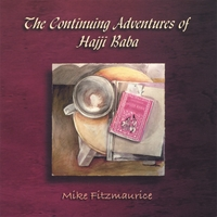 Mike Fitzmaurice | The Continuing Adventures of Hajji Baba
