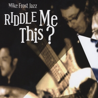 Mike Frost Jazz | Riddle Me This