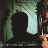 Mike Goudreau Band | The Grass Ain't Greener