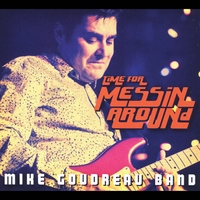 Mike Goudreau Band | Time for Messin' Around