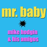Mike Hodgin & His Amigos | Mr. Baby