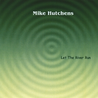 Mike Hutchens | Let The River Run