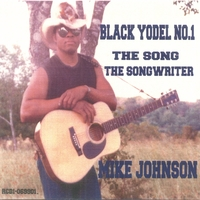 Mike Johnson | Black Yodel No.1, The Song, The Songwriter