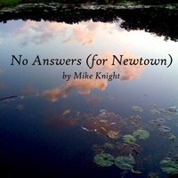 Mike Knight | No Answers(for Newtown)