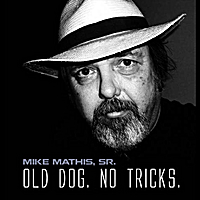 Mike Mathis, Sr. | Old Dog. No Tricks