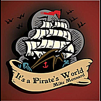 Mike Mennard | It's a Pirate's World