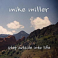 Mike Miller | Step Outside Into Life